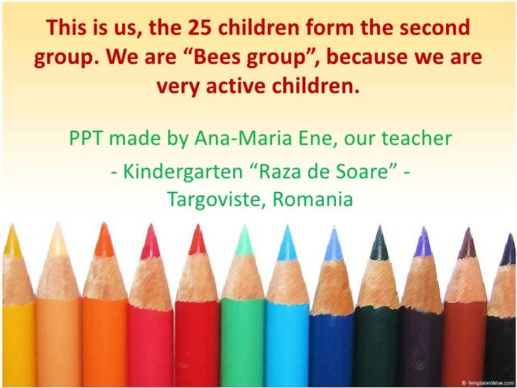 """This is us, the 25 children form the second group. We are """"Bees group"""", because we are very active children. <br />PPT mad..."""