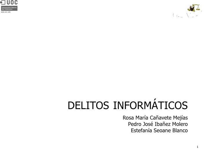 DELITOS   INFORMÁTICOS Rosa María Cañavete Mejías Pedro José Ibañez Molero Estefanía Seoane Blanco Grup Balança