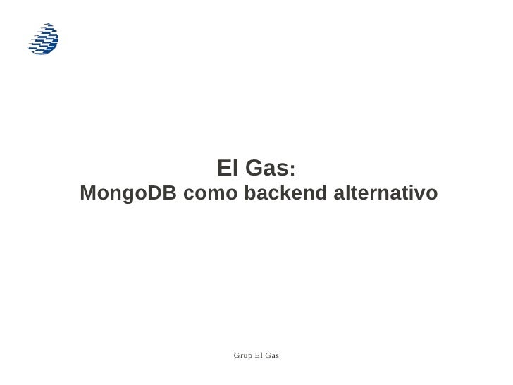 El Gas:MongoDB como backend alternativo             Grup El Gas