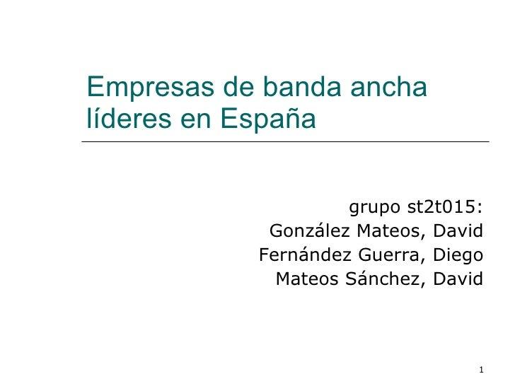 Empresas de banda ancha líderes en España grupo st2t015: González Mateos, David Fernández Guerra, Diego Mateos Sánchez, Da...