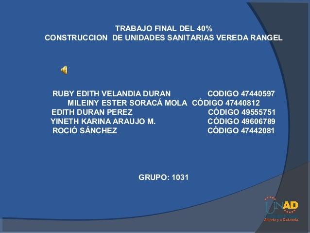TRABAJO FINAL DEL 40%CONSTRUCCION DE UNIDADES SANITARIAS VEREDA RANGEL RUBY EDITH VELANDIA DURAN        CODIGO 47440597   ...
