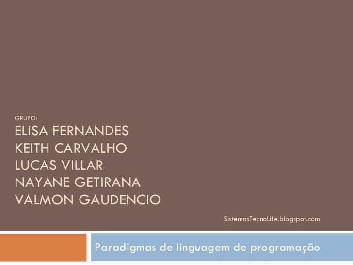 GRUPO: ELISA FERNANDES KEITH CARVALHO LUCAS VILLAR NAYANE GETIRANA VALMON GAUDENCIO   SistemasTecnoLife.blogspot.com Parad...