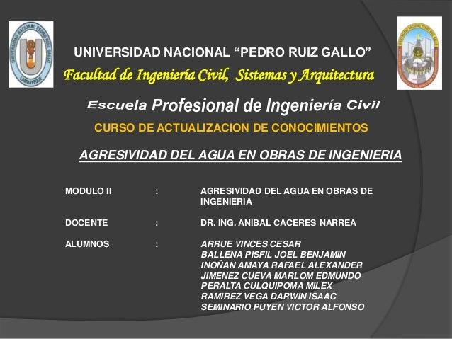 """UNIVERSIDAD NACIONAL """"PEDRO RUIZ GALLO""""  Facultad de Ingeniería Civil, Sistemas y Arquitectura CURSO DE ACTUALIZACION DE C..."""