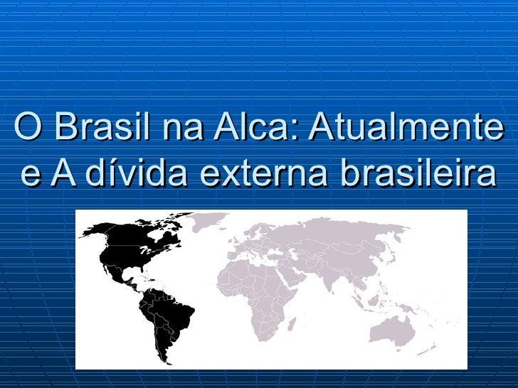 O Brasil na Alca: Atualmente e A dívida externa brasileira