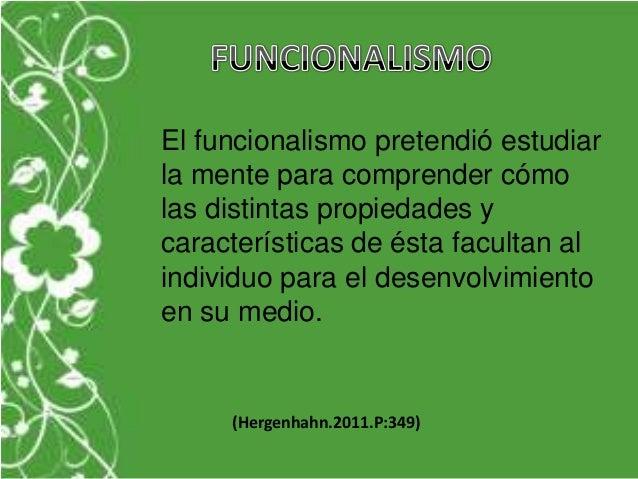 El funcionalismo pretendió estudiarla mente para comprender cómolas distintas propiedades ycaracterísticas de ésta faculta...