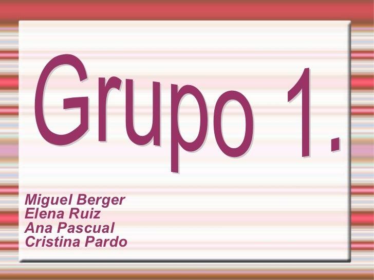<ul><li>Miguel Berger </li></ul><ul><li>Elena Ruiz </li></ul><ul><li>Ana Pascual  </li></ul><ul><li>Cristina Pardo </li></...