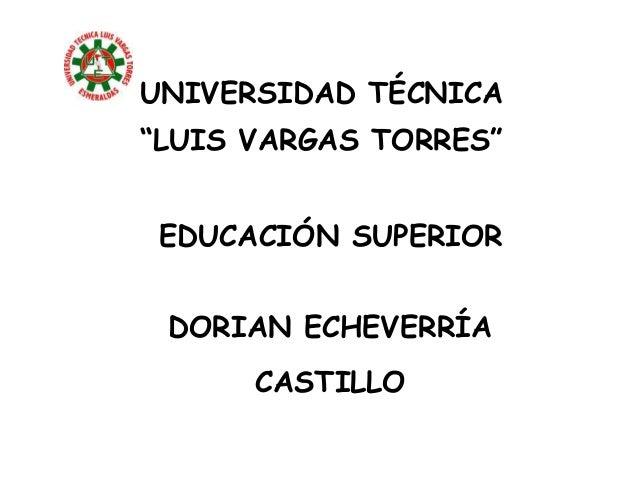 """UNIVERSIDAD TÉCNICA""""LUIS VARGAS TORRES""""EDUCACIÓN SUPERIORDORIAN ECHEVERRÍACASTILLO"""