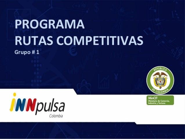 PROGRAMA RUTAS COMPETITIVAS Grupo # 1