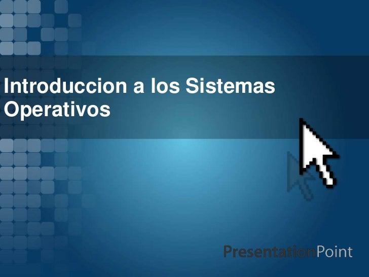 Presentacion de introduccion a los sistemas opertaivos
