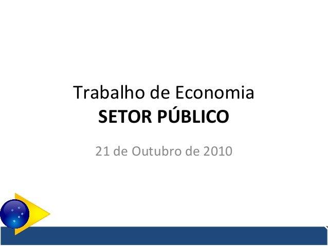 Trabalho de Economia SETOR PÚBLICO 21 de Outubro de 2010
