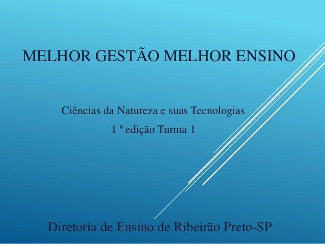 MELHOR GESTÃO MELHOR ENSINO Ciências da Natureza e suas Tecnologias 1 ª edição Turma 1 Diretoria de Ensino de Ribeirão Pre...