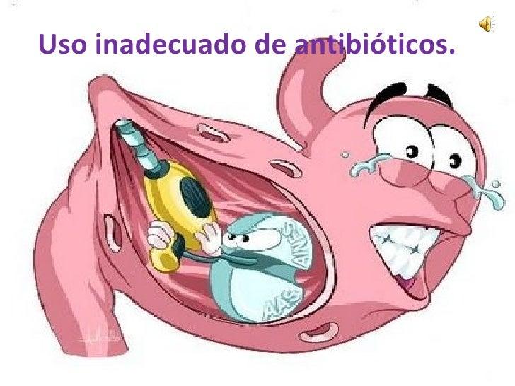 Uso inadecuado de antibióticos.