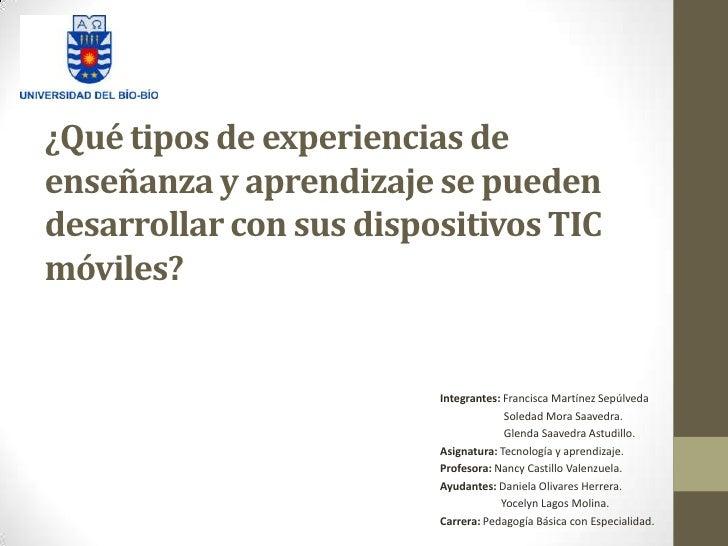 ¿Qué tipos de experiencias deenseñanza y aprendizaje se puedendesarrollar con sus dispositivos TICmóviles?                ...