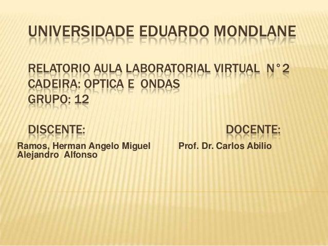 UNIVERSIDADE EDUARDO MONDLANE RELATORIO AULA LABORATORIAL VIRTUAL N°2 CADEIRA: OPTICA E ONDAS GRUPO: 12 DISCENTE: DOCENTE:...