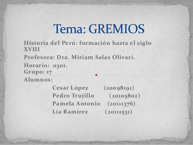 Historia del Perú: formación hasta el sigloXVIIIProfesora: Dra. Miriam Salas Olivari.Horario: 0301.Grupo: 17Alumnos:      ...