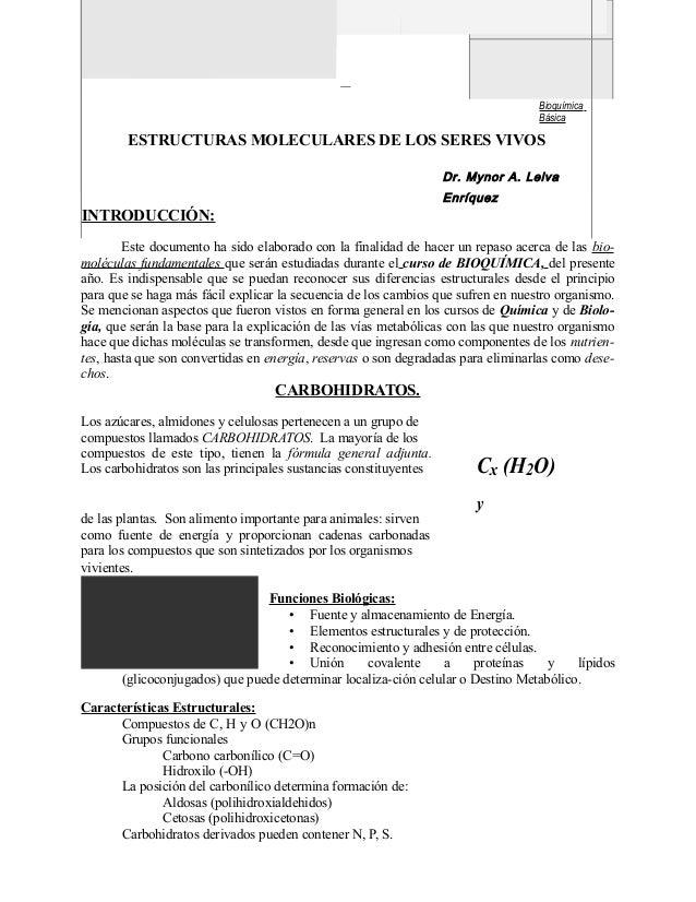 Bioquímica Básica ESTRUCTURAS MOLECULARES DE LOS SERES VIVOS Dr. Mynor A. Leiva Enríquez INTRODUCCIÓN: Este documento ha s...
