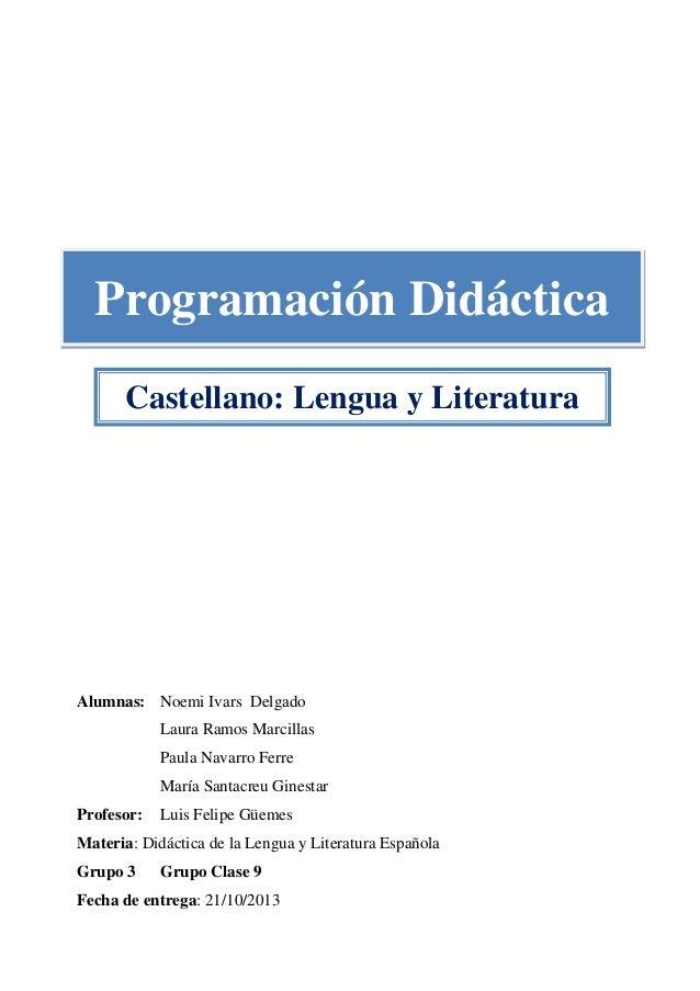 Programación Didáctica Castellano: Lengua y Literatura  Alumnas: Noemi Ivars Delgado Laura Ramos Marcillas Paula Navarro F...