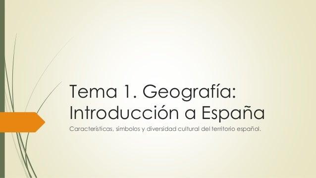 Tema 1. Geografía:  Introducción a España  Características, símbolos y diversidad cultural del territorio español.