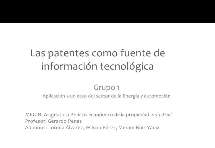 Las patentes como fuente de    información tecnológica                              Grupo 1       Aplicación a un caso del...