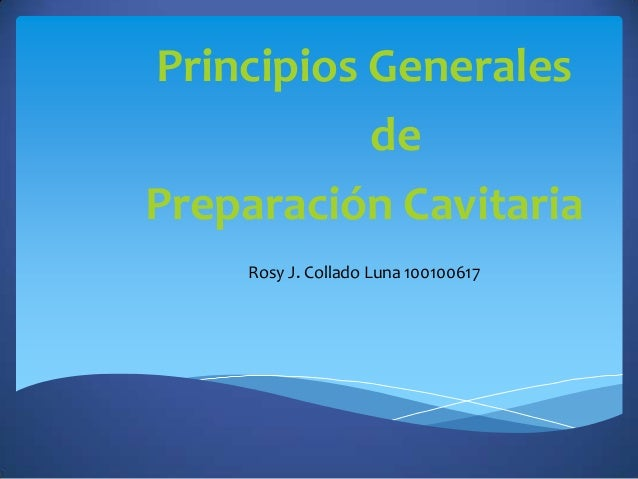 Principios Generales de Preparación Cavitaria Rosy J. Collado Luna 100100617