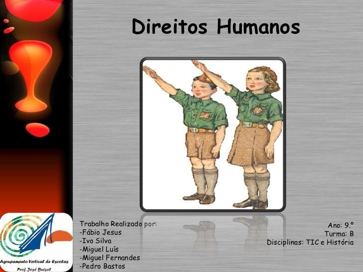 Direitos Humanos Trabalho Realizado por: -Fábio Jesus -Ivo Silva -Miguel Luís -Miguel Fernandes -Pedro Bastos Ano: 9.º Tur...