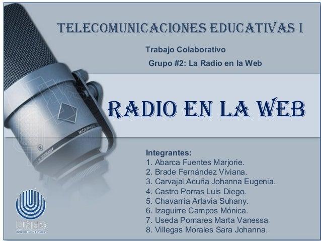 Telecomunicaciones educaTivas i           Trabajo Colaborativo           Grupo #2: La Radio en la Web      Radio en la Web...