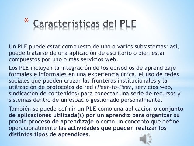 Un PLE puede estar compuesto de uno o varios subsistemas: así, puede tratarse de una aplicación de escritorio o bien estar...