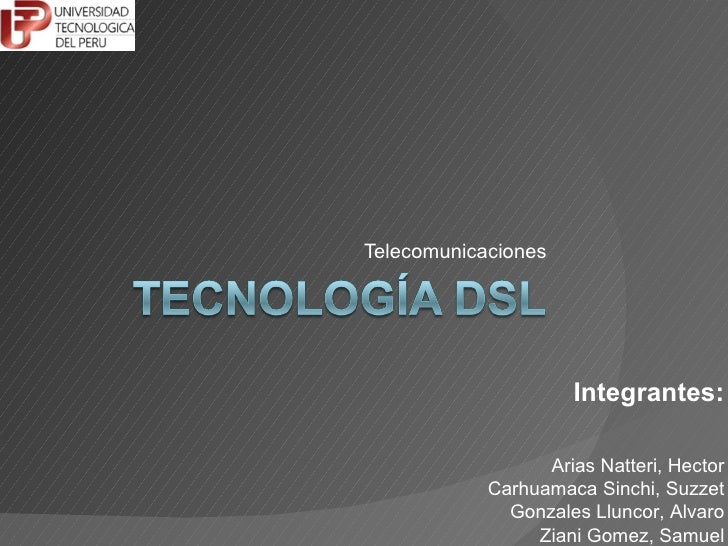 Telecomunicaciones Integrantes: Arias Natteri, Hector Carhuamaca Sinchi, Suzzet Gonzales Lluncor, Alvaro Ziani Gomez, Samuel