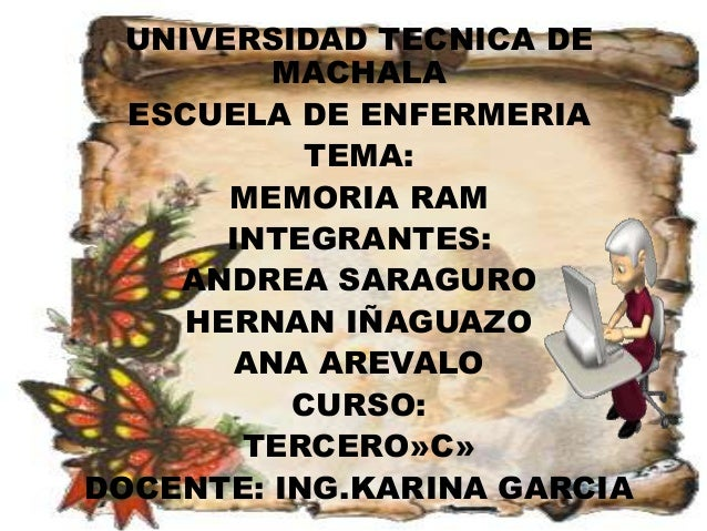 UNIVERSIDAD TECNICA DE MACHALA ESCUELA DE ENFERMERIA TEMA: MEMORIA RAM INTEGRANTES: ANDREA SARAGURO HERNAN IÑAGUAZO ANA AR...