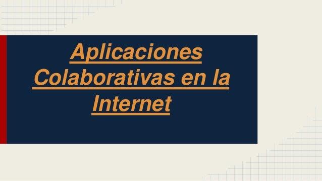 Aplicaciones Colaborativas en la Internet