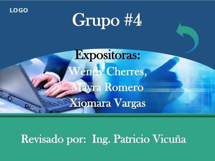 LOGO              Grupo #4              Expositoras:            Wendy Cherres,            Mayra Romero            Xiomara ...