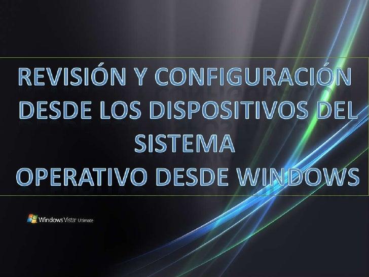 Revisión y configuración <br /> desde los dispositivos del <br />sistema<br /> operativo desde Windows  <br />