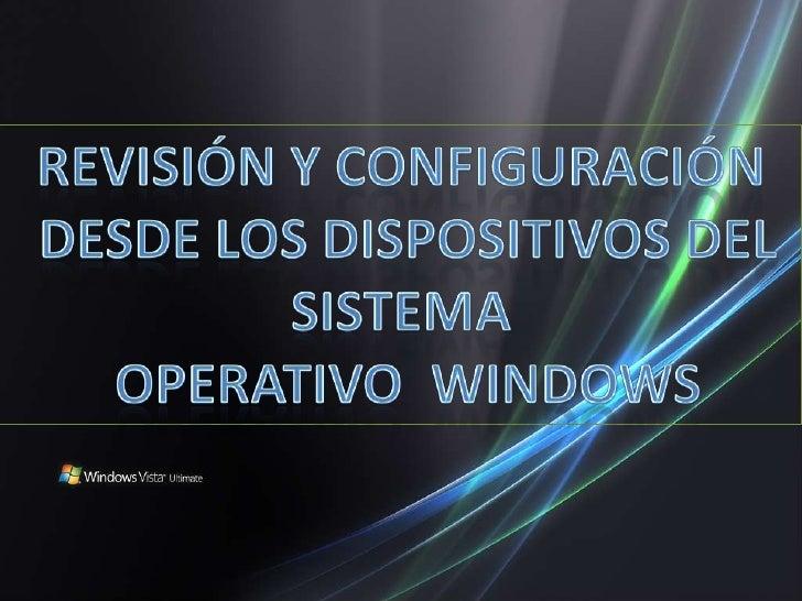 Revisión y configuración <br /> desde los dispositivos del <br />sistema<br /> operativo Windows  <br />