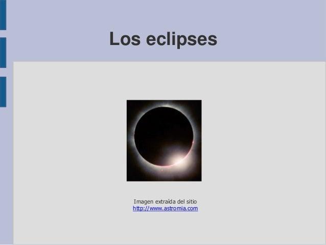 Los eclipses Imagen extraída del sitio http://www.astromia.com