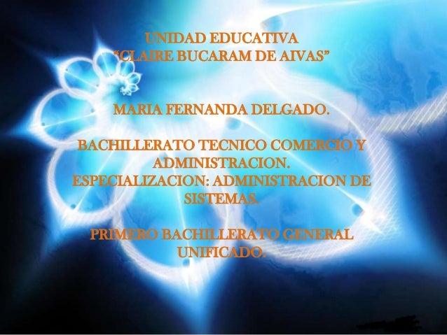 """UNIDAD EDUCATIVA    """"CLAIRE BUCARAM DE AIVAS""""    MARIA FERNANDA DELGADO. BACHILLERATO TECNICO COMERCIO Y          ADMINIST..."""