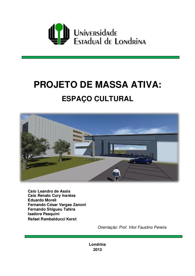 PROJETO DE MASSA ATIVA: ESPAÇO CULTURAL  Caio Leandro de Assis Caio Renato Cury Ivantes Eduardo Moreli Fernando César Varg...