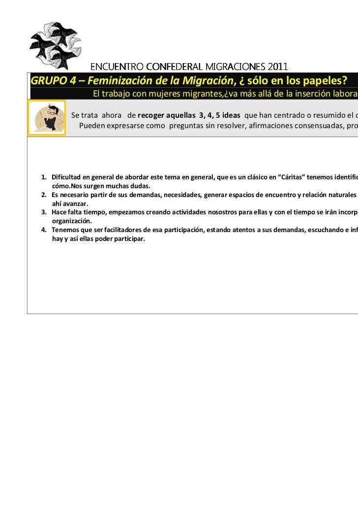 ENCUENTRO CONFEDERAL MIGRACIONES 2011GRUPO 4 – Feminización de la Migración, ¿ sólo en los papeles?                  El tr...