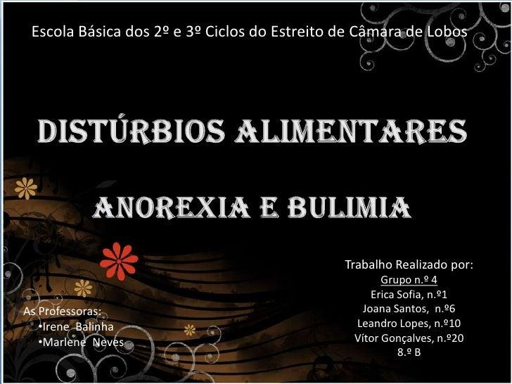 Escola Básica dos 2º e 3º Ciclos do Estreito de Câmara de Lobos  <br />Distúrbios Alimentares<br />Anorexia e bulimia<br /...