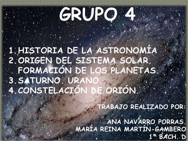 GRUPO 41.HISTORIA DE LA ASTRONOMÍA2.ORIGEN HISTORIA DE LA ASTRONOMÍA         DEL SISTEMA SOLAR.  FORMACIÓN DE LOS PLANETAS...