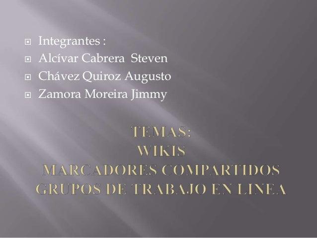      Integrantes : Alcívar Cabrera Steven Chávez Quiroz Augusto Zamora Moreira Jimmy