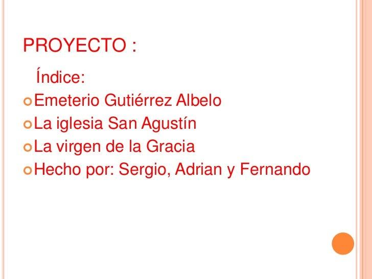 PROYECTO :<br />   Índice:<br />Emeterio Gutiérrez Albelo<br />La iglesia San Agustín<br />La virgen de la Gracia<br />Hec...