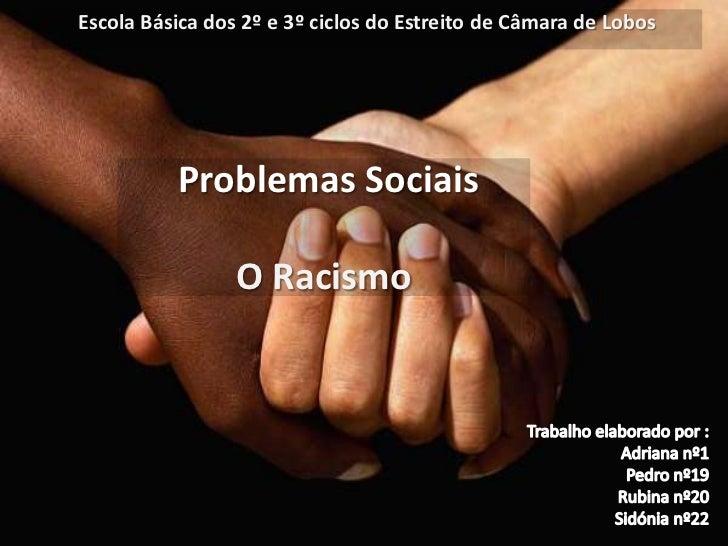 Escola Básica dos 2º e 3º ciclos do Estreito de Câmara de Lobos<br /> Problemas Sociais O Racismo<br />Trabalho elaborado ...
