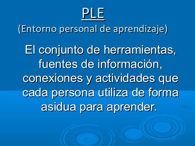 PLEPLE (Entorno personal de aprendizaje)(Entorno personal de aprendizaje) El conjunto de herramientas,El conjunto de herra...