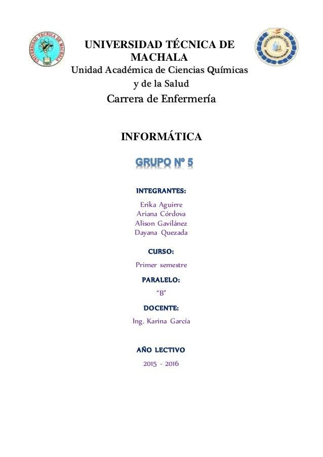 UNIVERSIDAD TÉCNICA DE MACHALA Unidad Académica de Ciencias Químicas y de la Salud Carrera de Enfermería INFORMÁTICA INTEG...