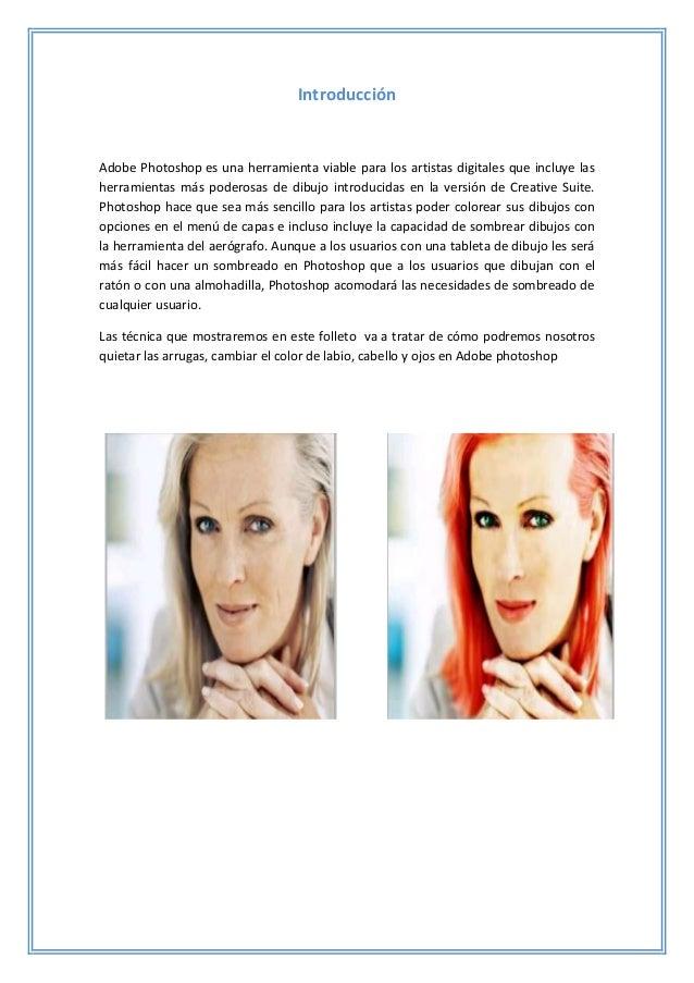 Introducción Adobe Photoshop es una herramienta viable para los artistas digitales que incluye las herramientas más podero...