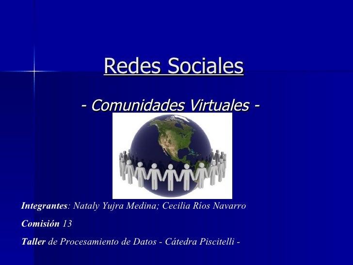Redes Sociales - Comunidades Virtuales - Integrantes : Nataly Yujra Medina; Cecilia Ríos Navarro Comisión  13 Taller  de P...
