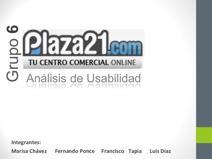 Grupo  6 Integrantes: Marisa Chávez  Fernando Ponce   Francisco  Tapia  Luis Díaz