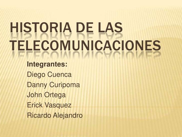 HISTORIA DE LASTELECOMUNICACIONES  Integrantes:  Diego Cuenca  Danny Curipoma  John Ortega  Erick Vasquez  Ricardo Alejandro