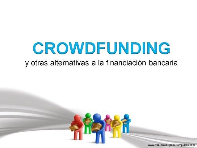 Forma de financiación colectiva que permite que numerosas personaspuedan contribuir a financiar proyectos de todo tipo don...