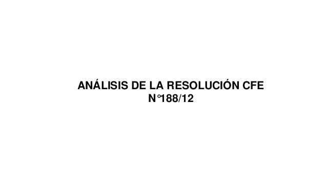 ANÁLISIS DE LA RESOLUCIÓN CFE N°188/12